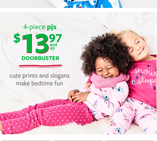 4–piece pjs $13.97 and up Doorbuster   cute prints and slogans make bedtime fun