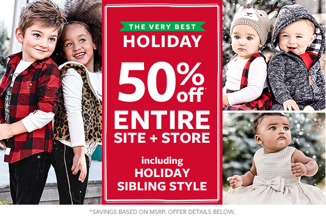 The very best holiday 50% off* entire site + store including holiday sibling style   *Savings based on MSRP   Offer details below
