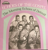 """The Morning Echoes """"The Morning Echoes Of Detroit - Echoes Of The Gospel"""""""