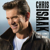 """Chris Isaak """"Isaak, Chris - First Comes The Night"""""""