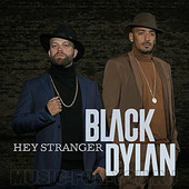 """Black Dylan """"Black Dylan - Hey Stranger"""""""