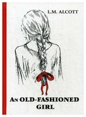 """Alcott L.M. """"An Old-Fashioned Girl"""""""