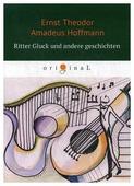 """Hoffmann E.T.A. """"Ritter Gluck und andere Geschichten"""""""