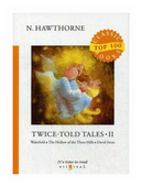 "Hawthorne Nathaniel ""Twice-Told Tales. Part 2: Wakefield. The Hollow of the Three Hills. David Swan"""