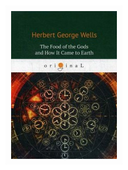 """Wells Herbert George """"The Food of the Gods and How It Came to Earth"""""""