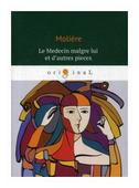 """Moliere """"Le Medecin malgre lui et d'autres pieces"""""""