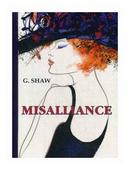 "Shaw George Bernard ""Misalliance"""